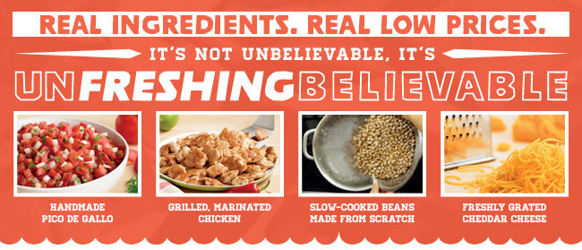 REAL INGREDIENTS. REAL LOW PRICES. It's not unbelievable, it's UNFRESHING BELIEVABLE.
